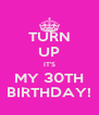 TURN UP IT'S MY 30TH BIRTHDAY! - Personalised Poster A4 size