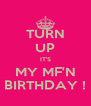 TURN UP IT'S MY MF'N BIRTHDAY ! - Personalised Poster A4 size