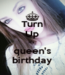 Turn Up It's  queen's birthday - Personalised Poster A4 size