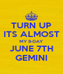 TURN UP ITS ALMOST MY B-DAY JUNE 7TH GEMINI - Personalised Poster A4 size