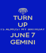TURN UP ITS ALMOST MY BIRTHDAY  JUNE 7 GEMINI - Personalised Poster A4 size