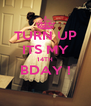TURN UP ITS MY 14TH BDAY !  - Personalised Poster A4 size