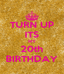 TURN UP ITS MY 20th BIRTHDAY - Personalised Poster A4 size