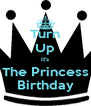 Turn Up It's The Princess Birthday - Personalised Poster A4 size
