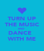 TURN UP THE MUSIC AND  DANCE   WITH ME - Personalised Poster A4 size