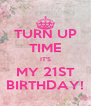 TURN UP TIME IT'S MY 21ST BIRTHDAY! - Personalised Poster A4 size