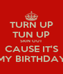 TURN UP TUN UP SKIN OUT CAUSE IT'S  MY BIRTHDAY! - Personalised Poster A4 size