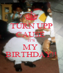 TURN UPP CAUSE  IT'S MY  BIRTHDAY!! - Personalised Poster A4 size
