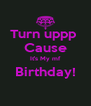 Turn uppp  Cause It's My mf Birthday!  - Personalised Poster A4 size