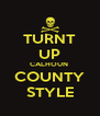 TURNT UP CALHOUN  COUNTY STYLE - Personalised Poster A4 size