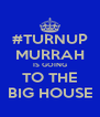 #TURNUP MURRAH IS GOING TO THE BIG HOUSE - Personalised Poster A4 size