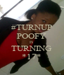 #TURNUP POOFY IS TURNING *17* - Personalised Poster A4 size