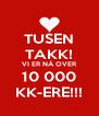 TUSEN TAKK! VI ER NÅ OVER 10 000 KK-ERE!!! - Personalised Poster A4 size