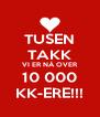 TUSEN TAKK VI ER NÅ OVER 10 000 KK-ERE!!! - Personalised Poster A4 size