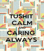 TUSHIT  CALM AND CARING  ALWAYS  - Personalised Poster A4 size