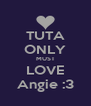 TUTA ONLY MUST LOVE Angie :3 - Personalised Poster A4 size