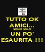 TUTTO OK AMICI... SONO SOLO UN PO' ESAURITA !!! - Personalised Poster A4 size