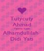Tutycuty Ahmad Terima Kasih Alhamdullilah  Didi Yati - Personalised Poster A4 size