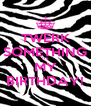 TWERK SOMETHING ITS MY BIRTHDAY! - Personalised Poster A4 size