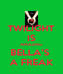 TWILIGHT IS AMAZING BELLA'S  A FREAK - Personalised Poster A4 size