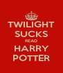 TWILIGHT SUCKS READ HARRY POTTER - Personalised Poster A4 size
