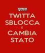 TWITTA SBLOCCA E CAMBIA STATO - Personalised Poster A4 size