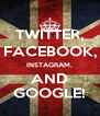TWITTER, FACEBOOK, INSTAGRAM, AND GOOGLE! - Personalised Poster A4 size
