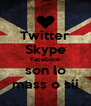 Twitter Skype Facebook son lo mass o sii - Personalised Poster A4 size
