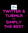 TWITTER & TUBMLR are SIMPLY THE BEST - Personalised Poster A4 size