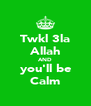 Twkl 3la Allah AND you'll be Calm - Personalised Poster A4 size