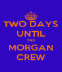 TWO DAYS UNTIL THE MORGAN CREW - Personalised Poster A4 size
