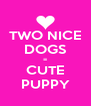 TWO NICE DOGS = CUTE PUPPY - Personalised Poster A4 size