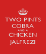 TWO PINTS COBRA AND A CHICKEN JALFREZI - Personalised Poster A4 size