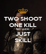 TWO SHOOT ONE KILL NO LUCK JUST SKILL - Personalised Poster A4 size
