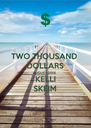 TWO THOUSAND DOLLARS AUGUST 2018 KELLI SKEIM - Personalised Poster A4 size