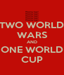 TWO WORLD WARS AND ONE WORLD CUP - Personalised Poster A4 size