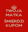 TWOJA MATKA  ŚMIERDZI KUPOM - Personalised Poster A4 size