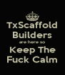 TxScaffold Builders are here so Keep The Fuck Calm - Personalised Poster A4 size