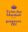 Tyler-Joe Marshall luv u  gorgeous  ON - Personalised Poster A4 size