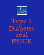 Type 1 Diabetes is a real PRICK - Personalised Poster A4 size