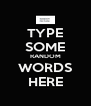 TYPE SOME RANDOM WORDS HERE - Personalised Poster A4 size