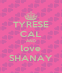 TYRESE CAL AND love SHANAY - Personalised Poster A4 size