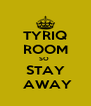 TYRIQ ROOM SO  STAY  AWAY - Personalised Poster A4 size