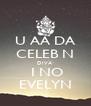 U AA DA  CELEB N DIVA   I NO EVELYN - Personalised Poster A4 size