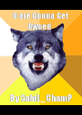 U are Gonna Get Owned  By SahiL_ChamP - Personalised Poster A4 size