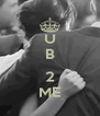 U B  2 ME - Personalised Poster A4 size