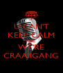 U CAN'T KEEP CALM CUZ WE'RE CRAAIIGANG - Personalised Poster A4 size