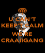 U CAN'T KEEP'T CALM CUZ WE'RE CRAAIIGANG - Personalised Poster A4 size