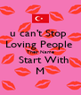 u can't Stop  Loving People  Their Name   Start With M - Personalised Poster A4 size