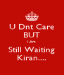 U Dnt Care BUT I,Am Still Waiting Kiran.... - Personalised Poster A4 size